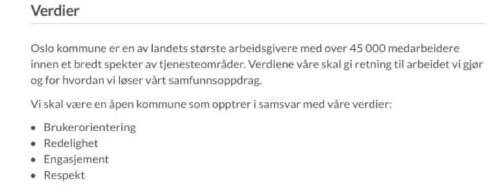 Verdiene til Oslo kommune må tas på alvor. Da betyr ikke brukerorientering at tjenestebrukerne skal måtte orientere seg i systemet, men at systemet skal orientere seg etter tjenestebrukerne