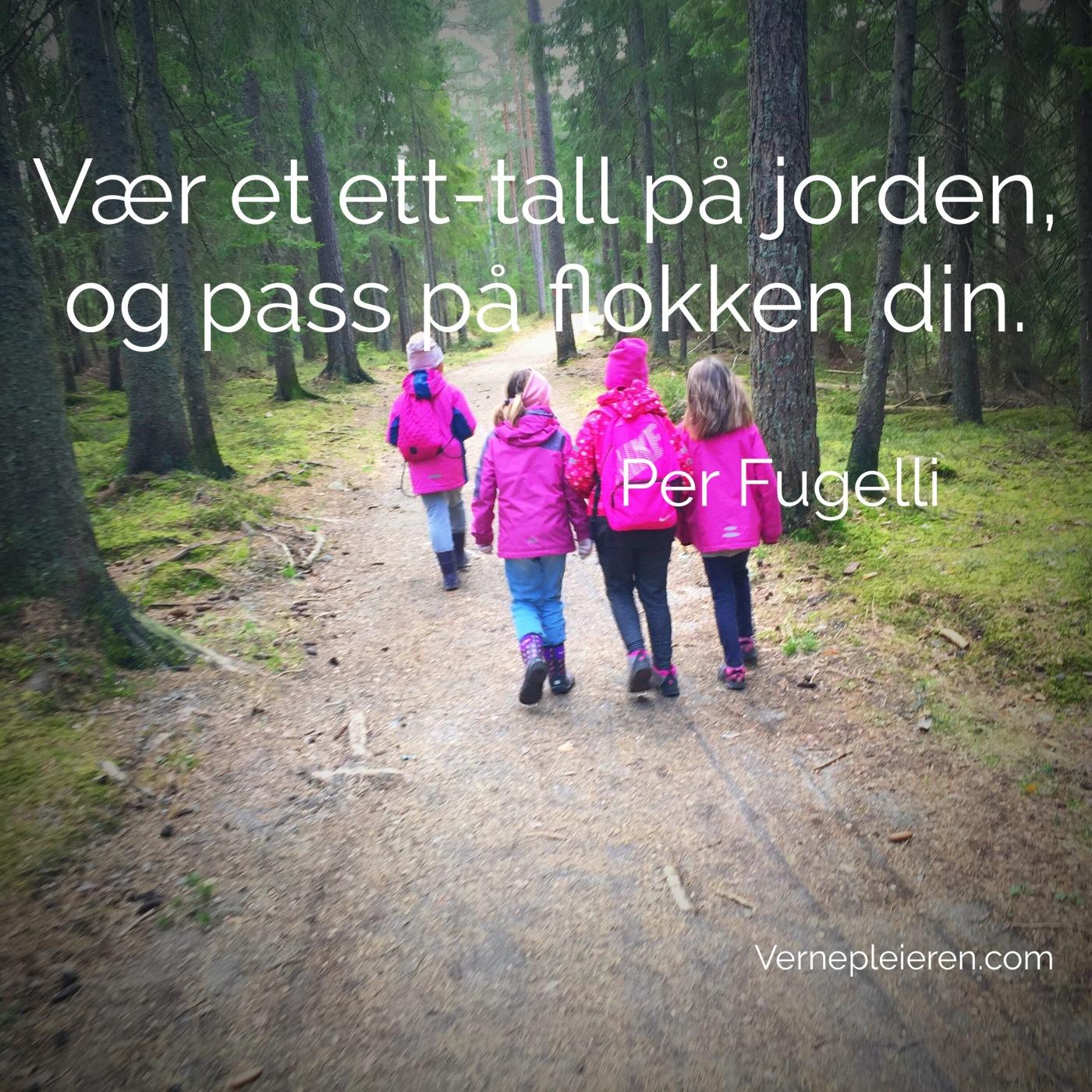 """Bilde av fire jeneter som går i skogen, med følgende tekst: Vær et ett-tall på jorden, og pass på flokken din."""""""